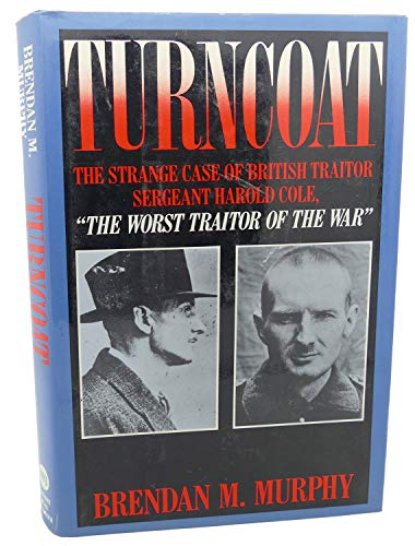 9780151914104: Turncoat: The Strange Case of British Sergeant Harold Cole, the Worst Traitor of the War