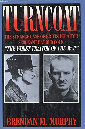 Turncoat: The Strange Case of British Sergeant Harold Cole,