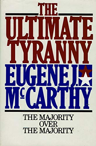 Ultimate Tyranny: The Majority Over the Majority: McCarthy, Eugene J.