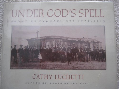 9780151927999: Under God's Spell: Frontier Evangelists 1772-1915