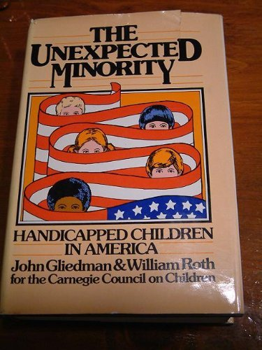 The Unexpected Minority: Handicapped Children in America: Gliedman, John, Roth,