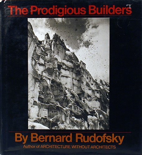 9780151930500: The Prodigious builders : notes towards a natural history of architecture with special regard to those species that are traditionally neglected or downright ignored / Bernard Rudofsky