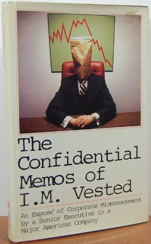 The confidential memos of I.M. Vested: An expose of corporate mismanagement by a senior executive ...