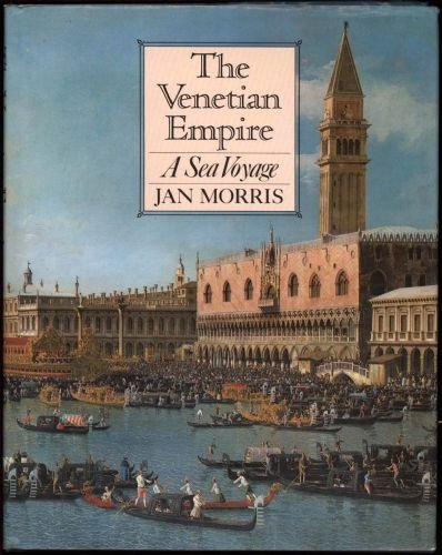 The Venetian Empire: A Sea Voyage (0151935041) by Jan Morris