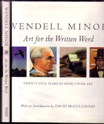 Wendell Minor Art for the Written Word Twenty-Five Years of Book Cover Art (Signed): Minor, Wendell