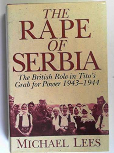 9780151959105: The Rape of Serbia. The British Role in Tito's Grab for Power 1943 - 1944