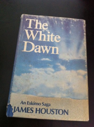 9780151961153: The White Dawn; an Eskimo Saga, by James Houston. Drawings by the Author