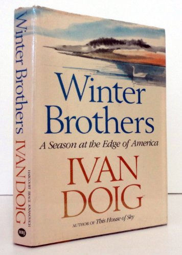 9780151971862: Winter brothers: A season at the edge of America