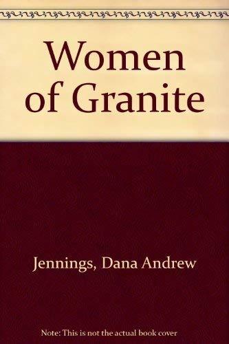 Women of Granite: Jennings, Dana Andrew
