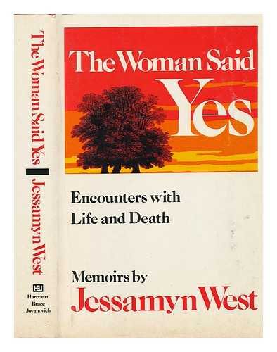 Woman Said Yes: Encounters with Life and: West, Jessamyn