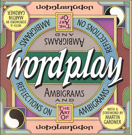 9780151984541: Wordplay: Ambigrams and Reflections on the Art of Ambigrams