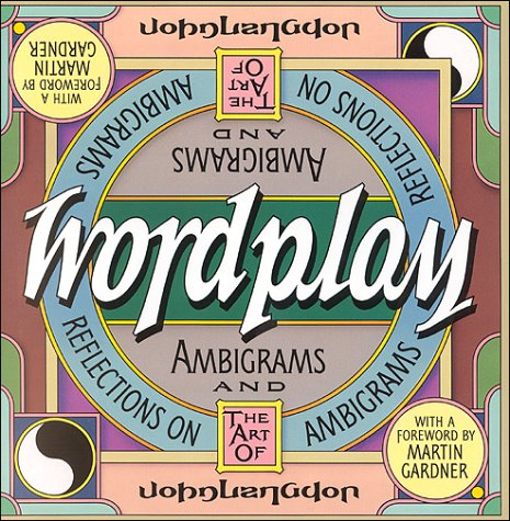 Wordplay: Ambigrams and Reflections on the Art of Ambigrams: Langdon, John
