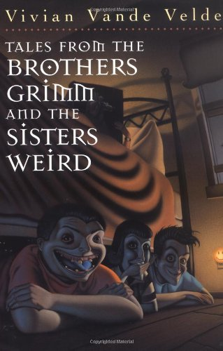 9780152002206: Tales from the Brothers Grimm and the Sisters Weird