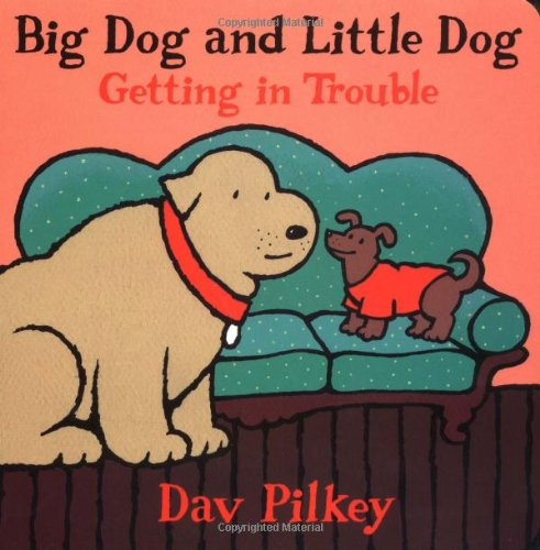 Big Dog and Little Dog Getting in Trouble: Big Dog and Little Dog Board Books: Pilkey, Dav