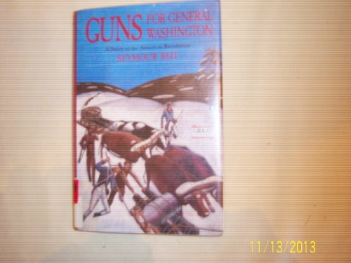 9780152004668: Guns for General Washington: A Story of the American Revolution (Great Episodes Historical Fiction Series)
