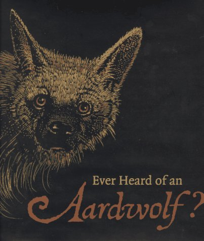 Ever Heard of an Aardwolf?, a miscellany of uncommon animals.
