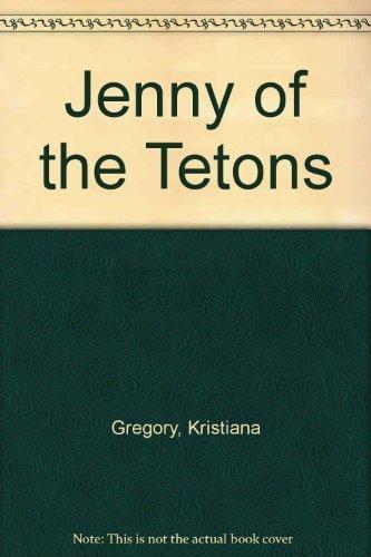 Jenny of the Tetons: Gregory, Kristiana