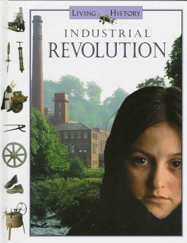 9780152005146: Industrial Revolution (Living History Series)