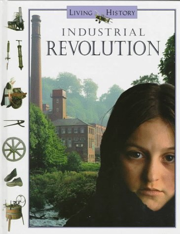 9780152005146: Industrial Revolution (Living History Series)