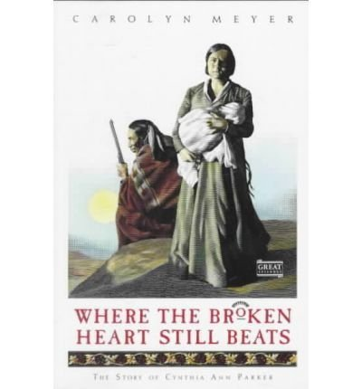 9780152006396: Where the Broken Heart Still Beats: The Story of Cynthia Ann Parker (Great Episodes)