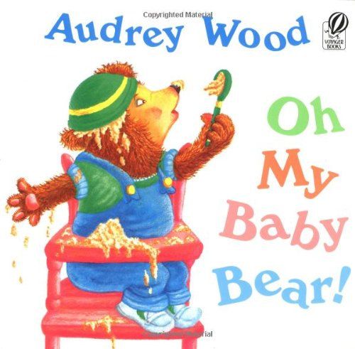 Oh My Baby Bear! (Voyager Books) (9780152007744) by Wood, Audrey