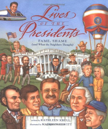 Lives of the Presidents: Fame, Shame (and What the Neighbors Thought) (015200808X) by Kathleen Krull
