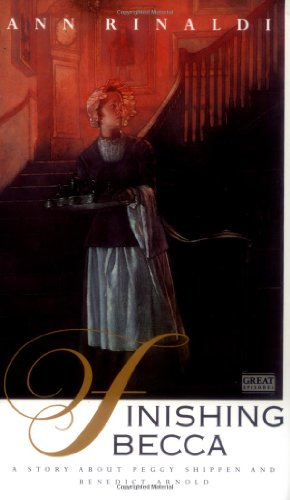 9780152008796: Finishing Becca: A Story about Peggy Shippen and Benedict Arnold