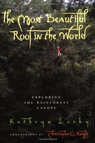 9780152008932: The Most Beautiful Roof in the World: Exploring the Rainforest Canopy