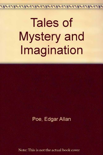 Tales of Mystery and Imagination: Poe, Edgar Allan