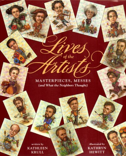9780152009687: Lives of the Artists: Masterpieces, Messes (and What the Neighbors Thought)