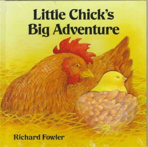Little Chick's Big Adventure (0152010408) by Richard Fowler