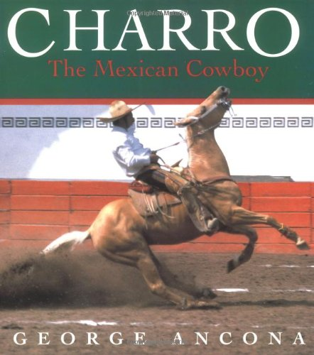 Charro: The Mexican Cowboy: Ancona, George