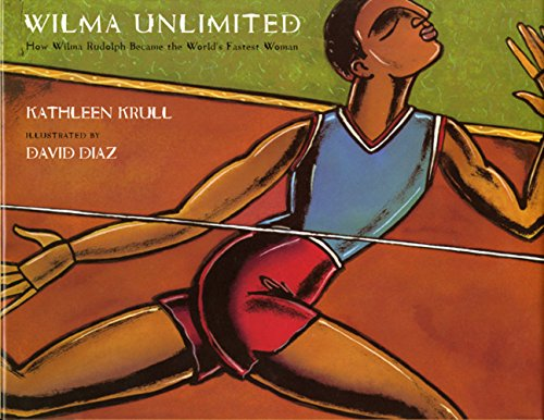 Wilma Unlimited: How Wilma Rudolph Became the World's Fastest Woman (0152012672) by Kathleen Krull