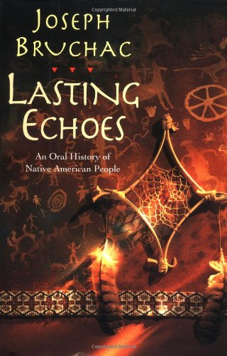 Lasting Echoes: An Oral History of Native American People: Bruchac, Joseph