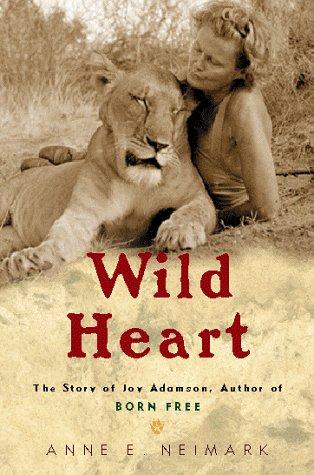 Wild Heart: The Story of Joy Adamson,: Neimark, Anne E.