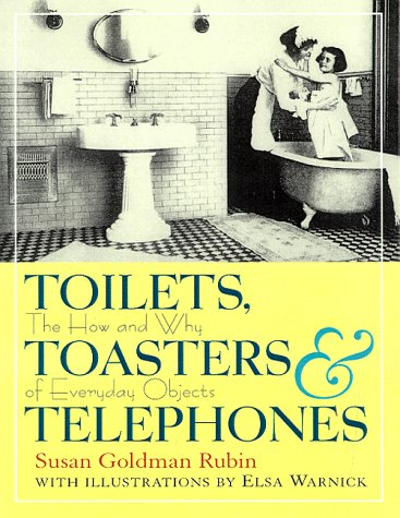 9780152014216: Toilets, Toasters & Telephones: The How and Why of Everyday Objects