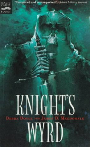 Knight's Wyrd (Magic Carpet Books) (0152015205) by Doyle, Debra; Macdonald, James D.