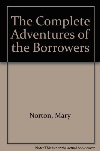9780152015732: The Complete Adventures of the Borrowers