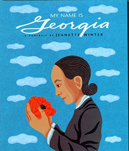 My Name Is Georgia: A Portrait by Jeanette Winter: Winter, Jeanette