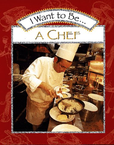 9780152018641: I Want to Be a Chef