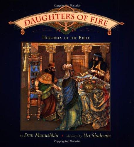 Daughters of Fire: Heroines of the Bible: Manushkin, Fran