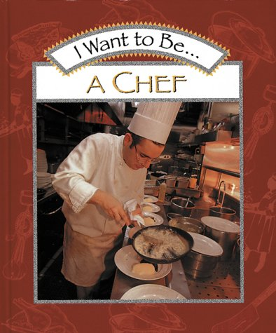 9780152019365: I Want to Be a Chef