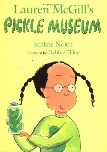 Lauren McGill's Pickle Museum: Jerdine Nolen; Illustrator-Debbie