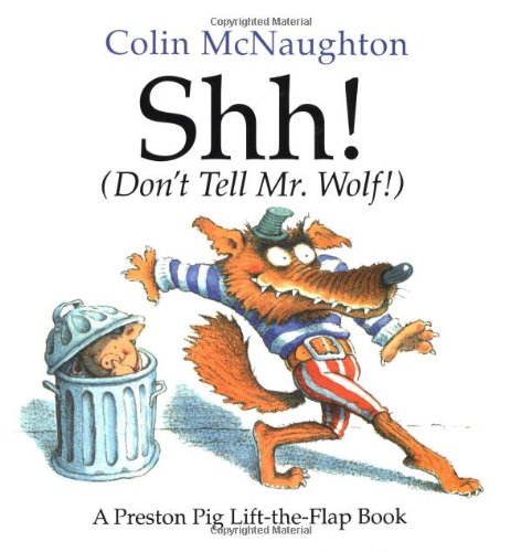 9780152023416: Shh! (Don't Tell Mr. Wolf!): A Lift-The-Flap Book (A Preston Pig Story)
