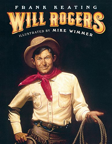 Will Rogers: An American Legend: Keating, Frank (illustrated by Mike Wimmer)