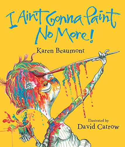9780152024888: I Ain't Gonna Paint No More! (Ala Notable Children's Books. Younger Readers (Awards))