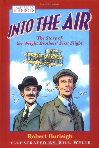 9780152024925: Into the Air: The Story of the Wright Brothers' First Flight (American Heroes (Silver Whistle))