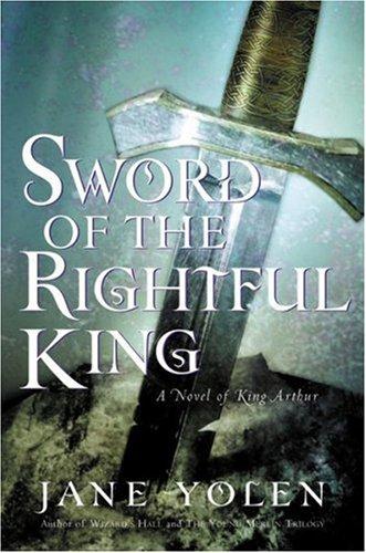 9780152025274: Sword of the Rightful King: A Novel of King Arthur