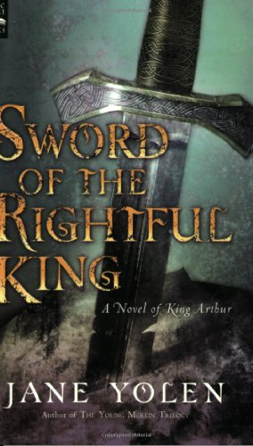 9780152025335: Sword of the Rightful King: A Novel of King Arthur