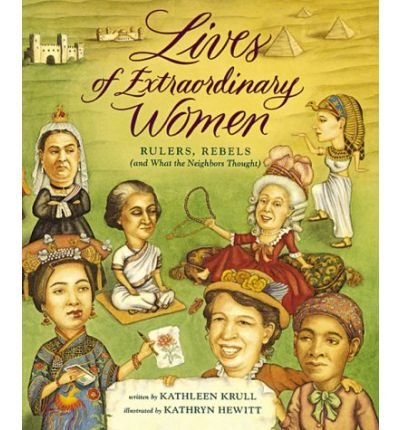 9780152025762: [( Lives of Extraordinary Women: Rulers, Rebels (and What the Neighbors Thought) )] [by: Kathleen Krull] [Nov-2000]